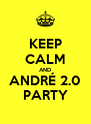 KEEP CALM AND ANDRÉ 2.0 PARTY - Personalised Poster A4 size