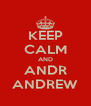 KEEP CALM AND ANDR ANDREW - Personalised Poster A4 size