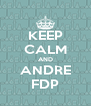 KEEP CALM AND ANDRE FDP - Personalised Poster A4 size