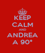 KEEP CALM AND ANDREA A 90° - Personalised Poster A4 size