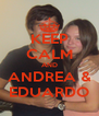 KEEP CALM AND ANDREA & EDUARDO - Personalised Poster A4 size