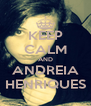 KEEP CALM AND ANDREIA HENRIQUES - Personalised Poster A4 size