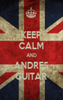 KEEP CALM AND ANDRES GUITAR - Personalised Poster A4 size