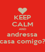 KEEP CALM AND andressa casa comigo? - Personalised Poster A4 size