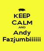 KEEP CALM AND Andy Fazjumbiiiiii - Personalised Poster A4 size