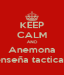 KEEP CALM AND Anemona enseña tacticas - Personalised Poster A4 size