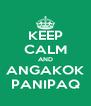 KEEP CALM AND ANGAKOK PANIPAQ - Personalised Poster A4 size