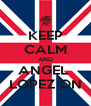 KEEP CALM AND ANGEL  LOPEZ ON - Personalised Poster A4 size