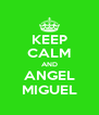 KEEP CALM AND ANGEL MIGUEL - Personalised Poster A4 size