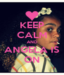KEEP CALM AND ANGELA IS ON - Personalised Poster A4 size
