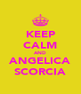 KEEP CALM AND ANGELICA SCORCIA - Personalised Poster A4 size
