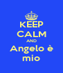 KEEP CALM AND Angelo è mio - Personalised Poster A4 size