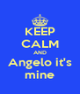 KEEP CALM AND Angelo it's mine - Personalised Poster A4 size