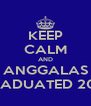 KEEP CALM AND ANGGALAS GRADUATED 2013 - Personalised Poster A4 size
