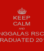 KEEP CALM AND ANGGALAS RSCM GRADUATED 2013 - Personalised Poster A4 size