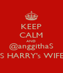 KEEP CALM AND @anggithaS IS HARRY's WIFE - Personalised Poster A4 size