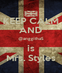 KEEP CALM AND @anggithaS is Mrs. Styles - Personalised Poster A4 size