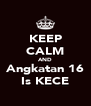 KEEP CALM AND Angkatan 16 Is KECE - Personalised Poster A4 size