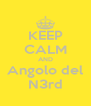 KEEP CALM AND Angolo del N3rd - Personalised Poster A4 size