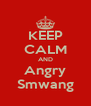 KEEP CALM AND Angry Smwang - Personalised Poster A4 size