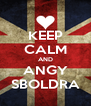 KEEP CALM AND ANGY SBOLDRA - Personalised Poster A4 size