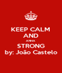 KEEP CALM AND ANHA STRONG by: João Castelo - Personalised Poster A4 size