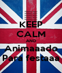 KEEP CALM AND Animaaado Para festaaa - Personalised Poster A4 size