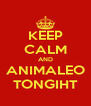 KEEP CALM AND ANIMALEO TONGIHT - Personalised Poster A4 size