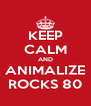 KEEP CALM AND ANIMALIZE ROCKS 80 - Personalised Poster A4 size