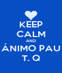 KEEP CALM AND ÁNIMO PAU T. Q - Personalised Poster A4 size