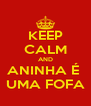KEEP CALM AND ANINHA É  UMA FOFA - Personalised Poster A4 size