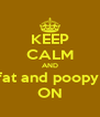 KEEP CALM AND Anisha is very fat and poopy smelling today ON - Personalised Poster A4 size