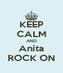 KEEP CALM AND Anita ROCK ON - Personalised Poster A4 size