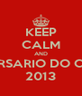 KEEP CALM AND ANIVERSARIO DO CHUMA 2013 - Personalised Poster A4 size