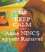 KEEP CALM AND Anna NINCS együtt Ricsivel - Personalised Poster A4 size