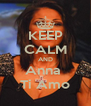 KEEP CALM AND Anna  Ti Amo - Personalised Poster A4 size