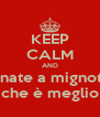 KEEP CALM AND annate a mignotte che è meglio - Personalised Poster A4 size