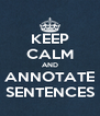 KEEP CALM AND ANNOTATE SENTENCES - Personalised Poster A4 size