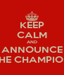 KEEP CALM AND ANNOUNCE THE CHAMPION - Personalised Poster A4 size