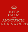 KEEP CALM AND ANNOUSCM  A F R NA CEED - Personalised Poster A4 size