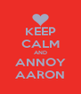 KEEP CALM AND ANNOY AARON - Personalised Poster A4 size