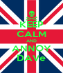 KEEP CALM AND ANNOY DAVe - Personalised Poster A4 size