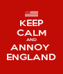 KEEP CALM AND ANNOY  ENGLAND - Personalised Poster A4 size