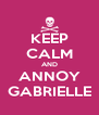 KEEP CALM AND ANNOY GABRIELLE - Personalised Poster A4 size