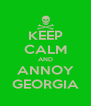 KEEP CALM AND ANNOY GEORGIA - Personalised Poster A4 size