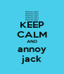 KEEP CALM AND annoy jack - Personalised Poster A4 size