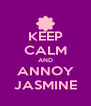KEEP CALM AND ANNOY JASMINE - Personalised Poster A4 size
