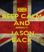 KEEP CALM AND ANNOY JASON BACK - Personalised Poster A4 size