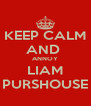 KEEP CALM AND  ANNOY LIAM PURSHOUSE - Personalised Poster A4 size