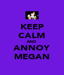KEEP CALM AND ANNOY MEGAN - Personalised Poster A4 size